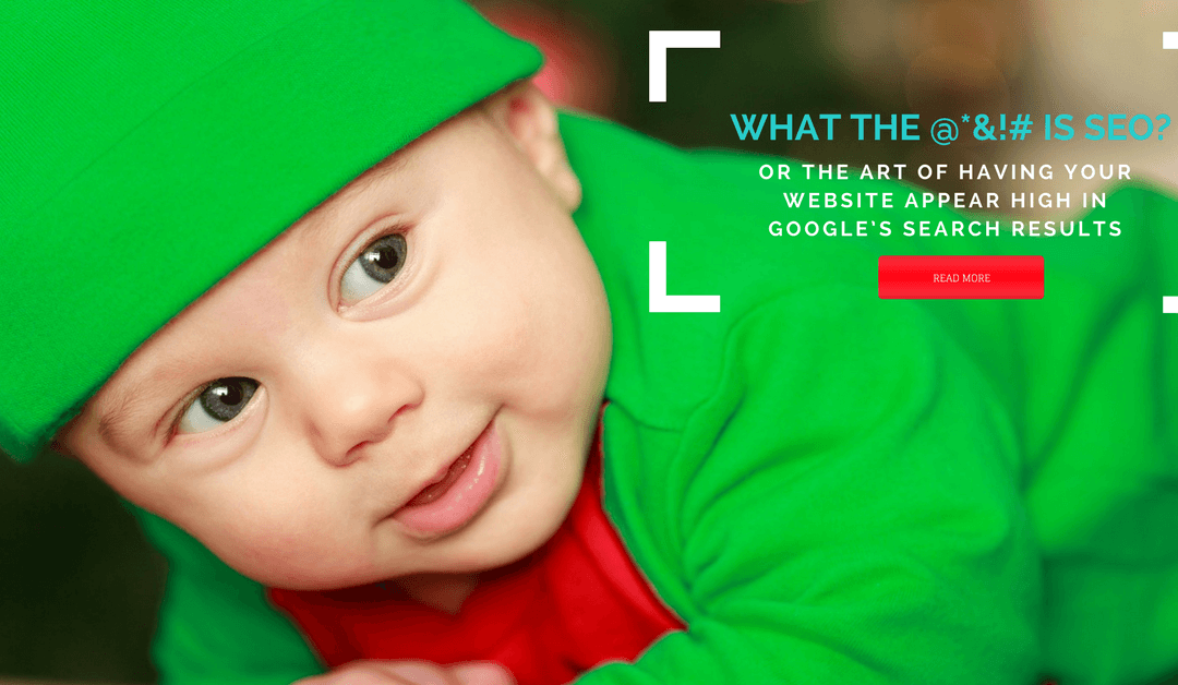What the @*&!# is SEO? 1 where is your site in google